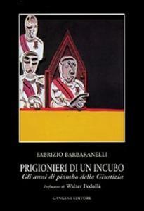 Prigionieri di un incubo  Gli anni di piombo della giustizia